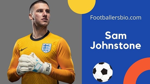 Sam Johnstone height, age, wife, family, biography etc.
